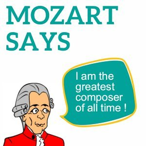 Mozart Says - I Am the Greatest Composer of All Time !