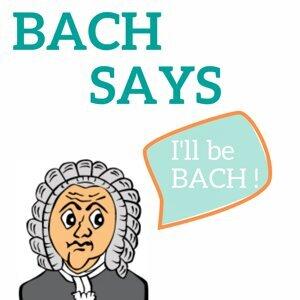 Bach Says