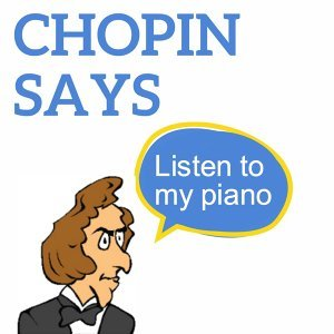 Chopin Says - Listen to my Piano