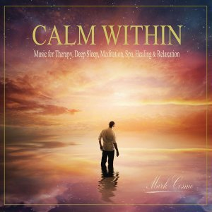 Calm Within: Music for Therapy, Deep Sleep, Meditation, Spa, Healing & Relaxation