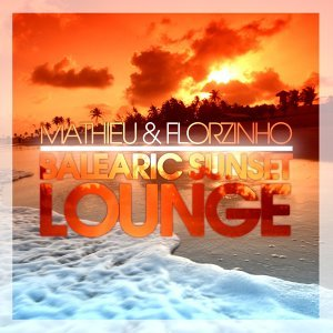 Mathieu & Florzinho - Balearic Sunset Chill