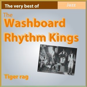 The Very Best of the Washboard Rhythm Kings: Tiger Rag