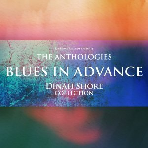The Anthologies: Blues in Advance - Dinah Shore Collection