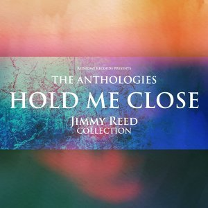 The Anthologies: Hold Me Close - Jimmy Reed Collection