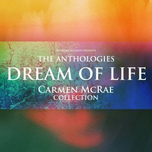 The Anthologies: Dream Of Life - Carmen McRae Collection