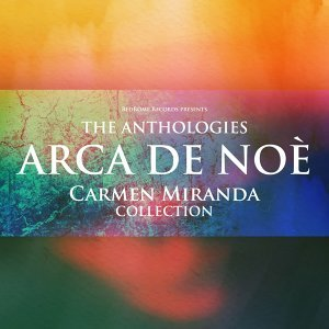 The Anthologies: Arca De Noè - Carmen Miranda Collection