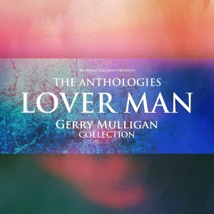 The Anthologies: Lover Man - Gerry Mulligan Collection