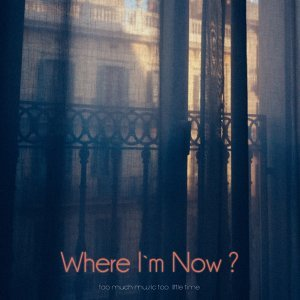 Where I`m Now? - So Much Music Too Little Time
