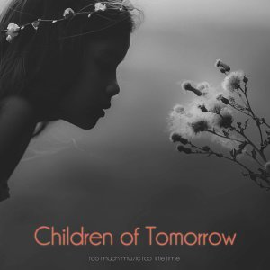 Children of Tomorrow - So Much Music Too Little Time