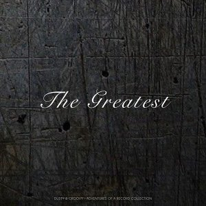 The Greatest - Dusty & Groovy - Adventures Of A Record Collection