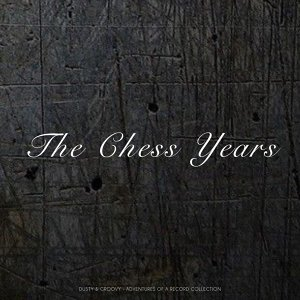 The Chess Years - Dusty & Groovy - Adventures Of A Record Collection