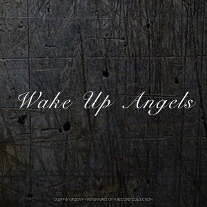 Wake Up Angels - Dusty & Groovy - Adventures Of A Record Collection