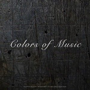 Colors of Music - Dusty & Groovy - Adventures Of A Record Collection