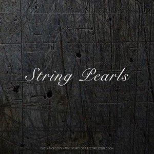 String Pearls - Dusty & Groovy - Adventures Of A Record Collection