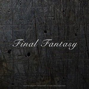Final Fantasy - Dusty & Groovy - Adventures Of A Record Collection