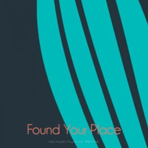 Found Your Place - So Much Music Too Little Time