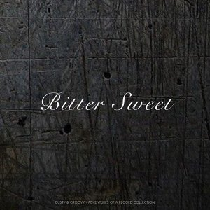 Bitter Sweet - Dusty & Groovy - Adventures Of A Record Collection