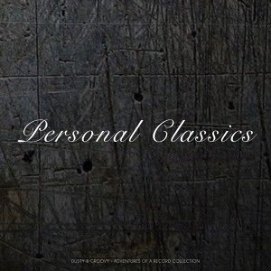 Personal Classics - Dusty & Groovy - Adventures Of A Record Collection