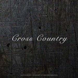 Cross Country - Dusty & Groovy - Adventures Of A Record Collection