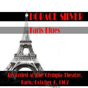 Horace Silver: Paris Blues Recorded at the Olympia Theatre, Paris; October 6, 1962