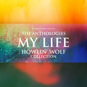 The Anthologies: My LIfe - Howlin' Wolf Collection
