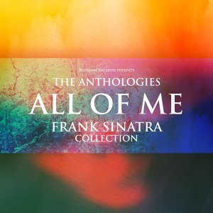 The Anthologies: All of Me - Frank Sinatra Collection