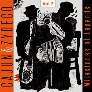 Milestones of Legends - Cajun & Zydeco, Vol. 7