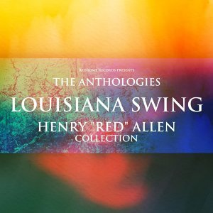 "The Anthologies: Louisiana Swing - Henry ""Red"" Allen Collection"