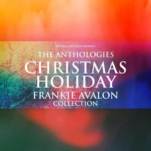 The Anthologies: Christmas Holiday - Frankie Avalon Collection