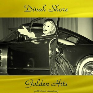 Dinah Shore Golden Hits - All Tracks Remastered