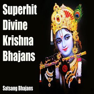 Superhit Divine Krishna Bhajans - Satsang Bhajans