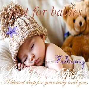 Just for Babies: Lullaby Renditions of Hillsong, Vol. 3 - A Blessed Sleep for Your Baby and You