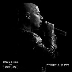 Miran Rudan vs DeeJayTime - Vprasaj Me Kako Zivim