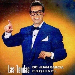 Las Tandas de...Juan Garcia Esquivel!