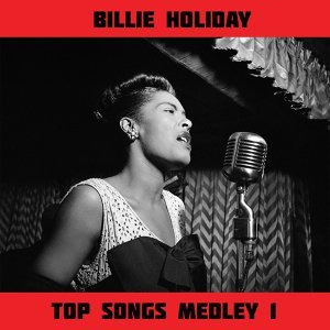 Top Songs Medley 1: Don't Explain / Strange Fruit / Gloomy Sunday / April in Paris / I'm a Fool to Want You / All of Me / I'll Be Seeing You / Fine and Mellow / Georgia on My Mind / God Bless the Child / Let's Do It / Easy Living / Body and Soul / Crazy H