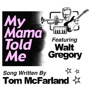 My Mama Told Me (feat. Walt Gregory)