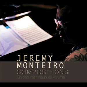 Jeremy Monteiro Compositions: Golden Year Inaugural Volume 1