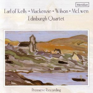 Earl of Kelly / Mackenzie / Wilson / Mcewen: Scottish String Quartets
