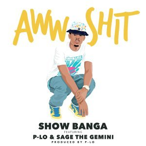 Aww Sh*t (feat. P-Lo & Sage The Gemini)
