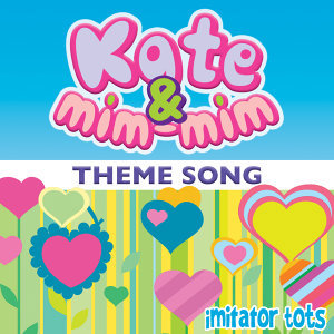 Kate & Mim-Mim Theme Song