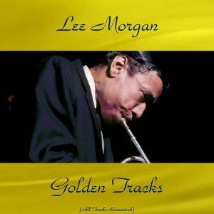 Lee Morgan Golden Tracks - All Tracks Remastered