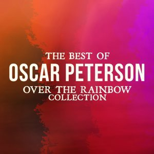 The Best of Oscar Peterson - Over the Rainbow Collection