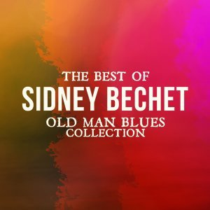 The Best Of Sidney Bechet - Old Man Blues Collection