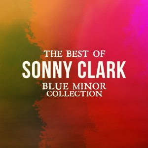 The Best of Sonny Clark - Blue Minor Collection