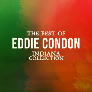 The Best of Eddie Condon - Indiana Collection