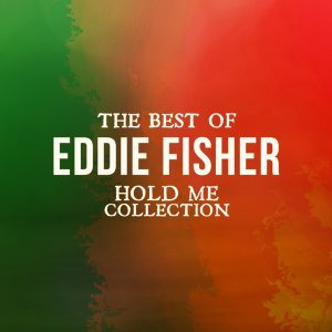 The Best of Eddie Fisher - Hold Me Collection