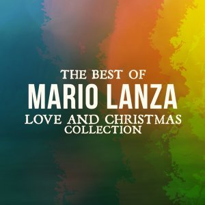 The Best of Mario Lanza - Love and Christmas Collection