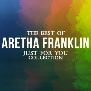 The Best Of Aretha Franklin - Just For You Collection