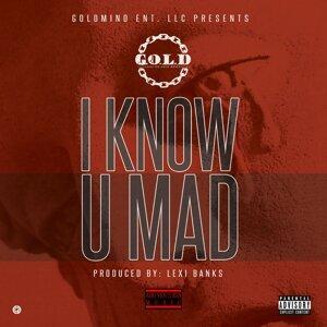 I Know U Mad