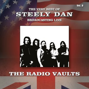 The Very Best of Steely Dan Broadcasting Live: The Radio Vaults, Vol. 2
